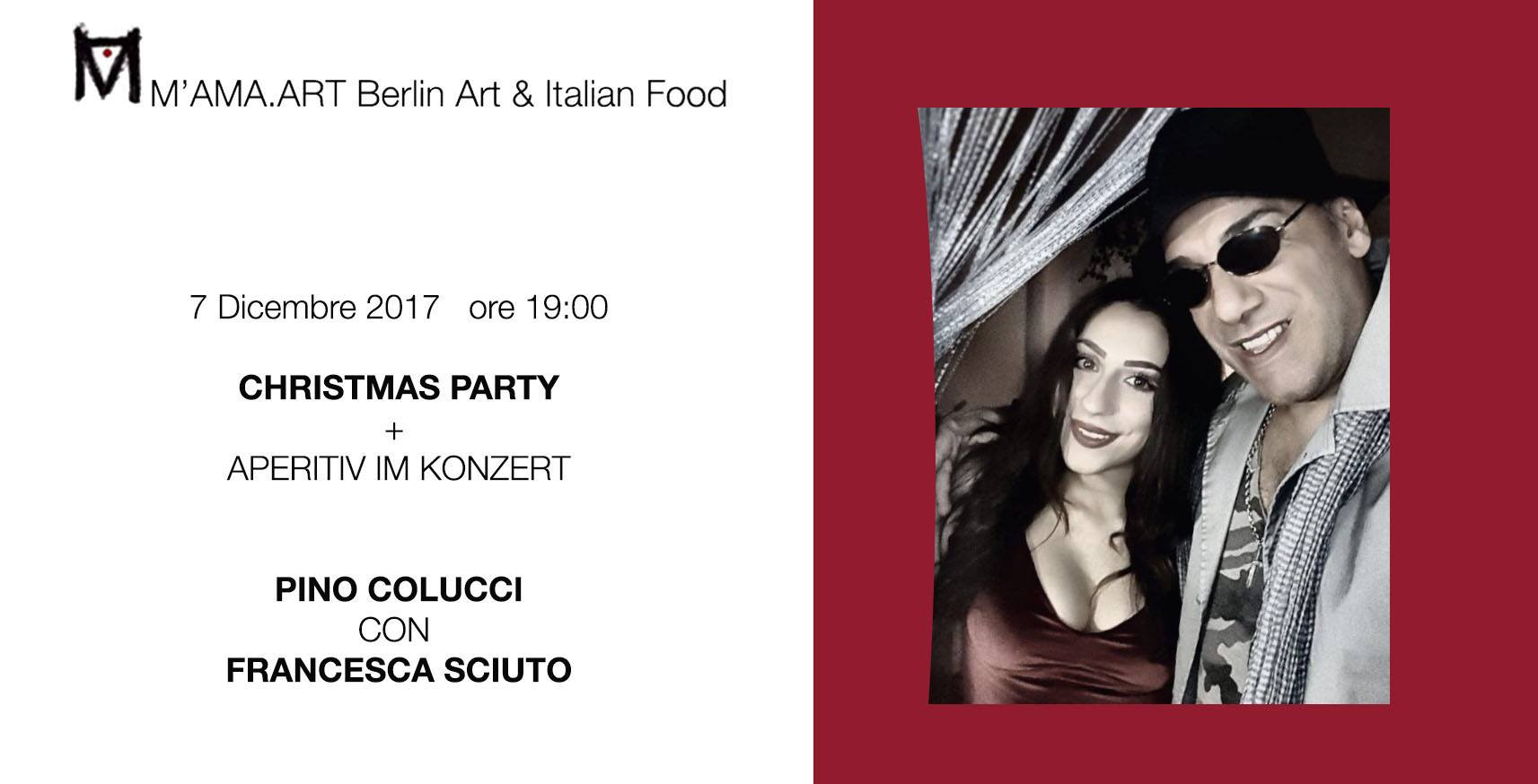 Christmas Party – 7 dicembre 2017 – ore 19:00 <BR> PINO COLUCCI e FRANCESCA SCIUTO in concerto M'AMA. ART Berlin